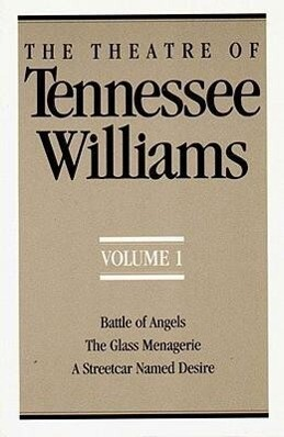 The Theatre of Tennessee Williams, Volume I: Battle of Angels, the Glass Menagerie, a Streetcar Named Desire als Taschenbuch