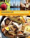 Dishing Up Washington: 150 Recipes That Capture Authentic Regional Flavors