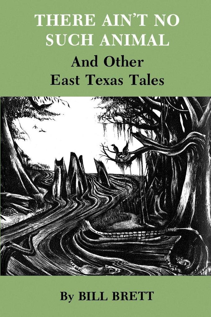 There Ain't No Such Animal: And Other East Texas Tales als Taschenbuch
