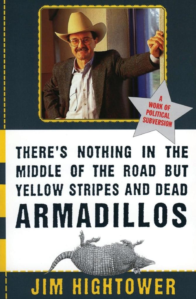 There's Nothing in the Middle of the Road But Yellow Stripes and Dead Armadillos: A Work of Political Subversion als Taschenbuch