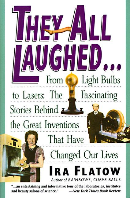 They All Laughed...: From Light Bulbs to Lasers: The Fascinating Stories Behind the Great Inventions als Taschenbuch