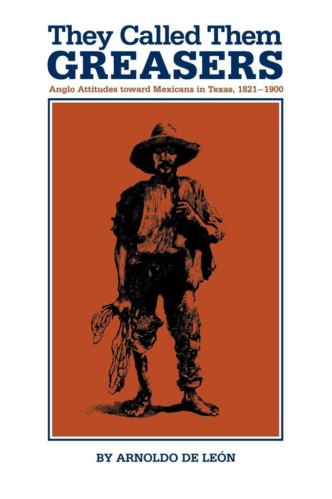 They Called Them Greasers: Anglo Attitudes Toward Mexicans in Texas, 1821–1900 als Taschenbuch
