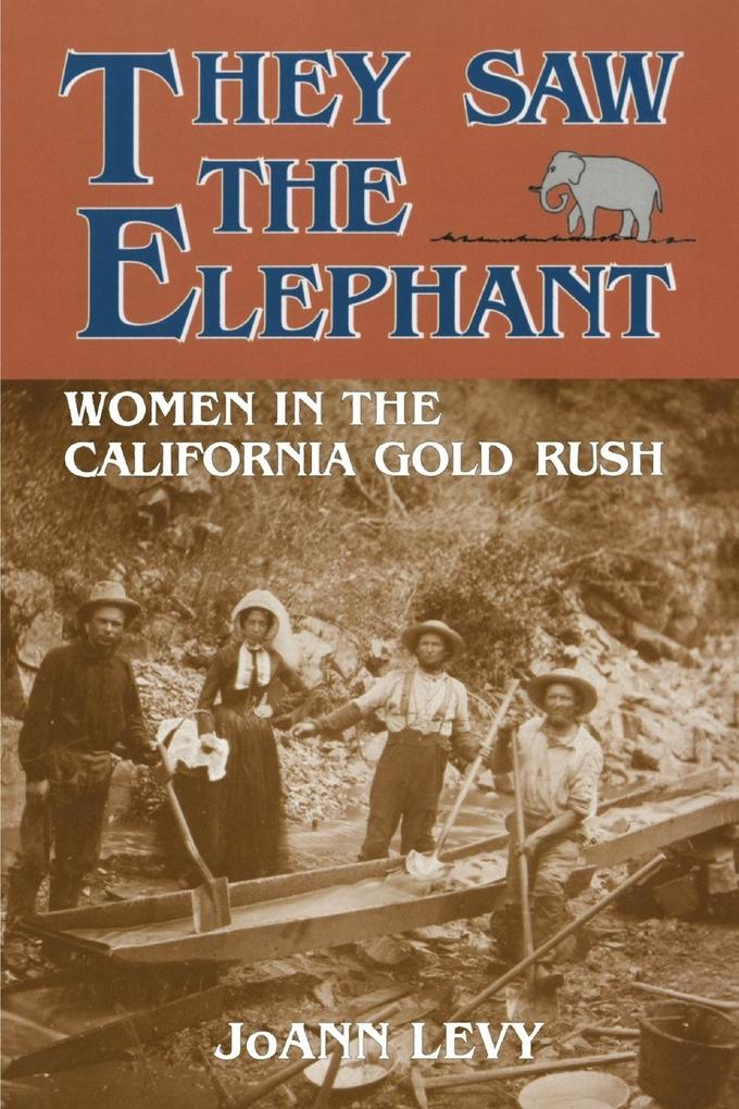 They Saw the Elephant: Women in the California Gold Rush als Taschenbuch