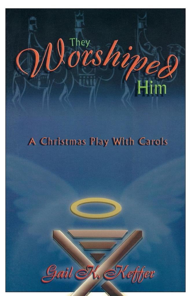 They Worshiped Him: A Christmas Play with Carols als Taschenbuch