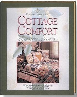 Thimbleberries Cottage Comfort: Country-Cottage Style Decorating, Entertaining, Gardening, and Quilting Inspirations for Creating All the Comforts of als Buch