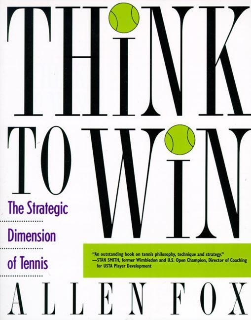 Think to Win: Strategic Dimension of Tennis, the als Taschenbuch