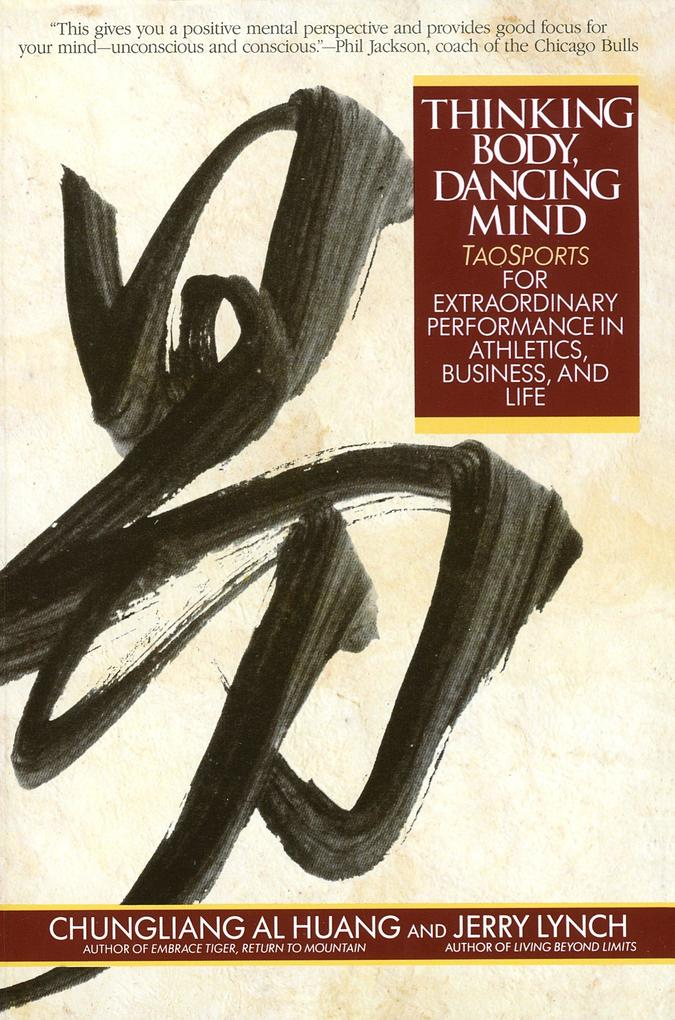 Thinking Body, Dancing Mind: Taosports for Extraordinary Performance in Athletics, Business, and Life als Taschenbuch