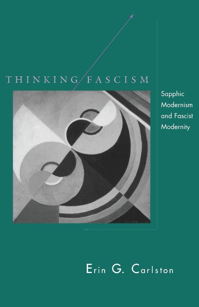 Thinking Fascism: Sapphic Modernism and Fascist Modernity als Taschenbuch