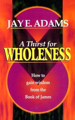 A Thirst for Wholeness: How to Gain Wisdom from the Book of James als Taschenbuch