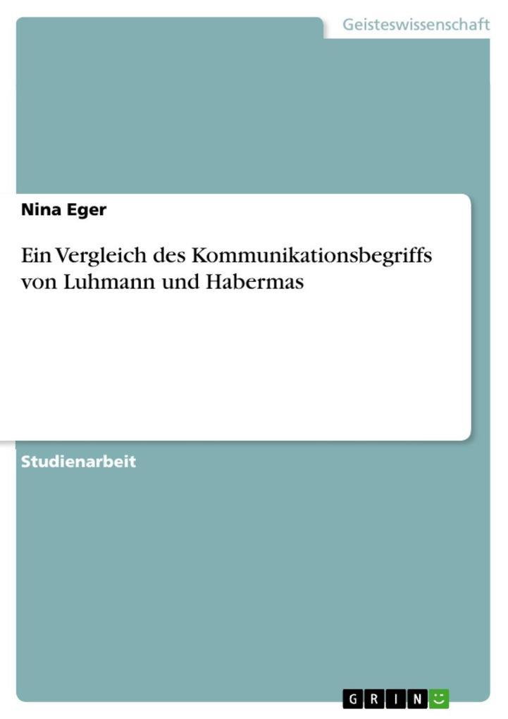 Ein Vergleich des Kommunikationsbegriffs von Luhmann und Habermas
