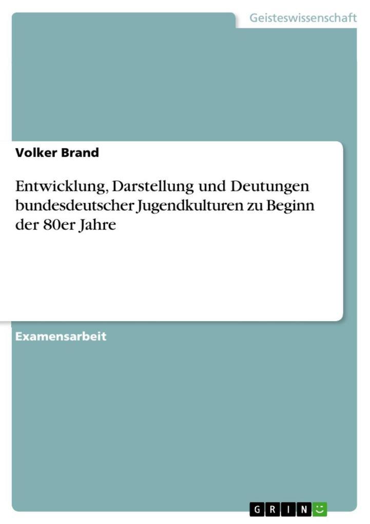 Entwicklung Darstellung und Deutungen bundesdeutscher Jugendkulturen zu Beginn der 80er Jahre