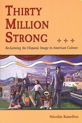 Thirty Million Strong: Reclaiming the Spanish Image in American Culture als Taschenbuch