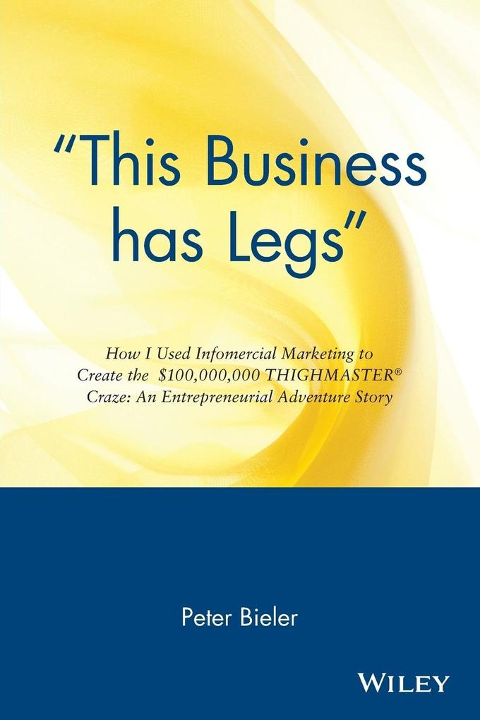 """""""This Business Has Legs"""": How I Used Infomercial Marketing to Create the $100,000,000 Thighmaster Craze: An Entrepreneurial Adventure Story als Taschenbuch"""
