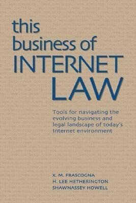 This Business of Internet Law: Tools for Navigating the Evolving Business and Legal Landscape of Today's Internet Environment als Buch