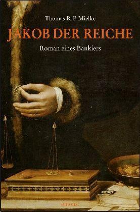 Jakob der Reiche - Roman eines Bankiers als Taschenbuch