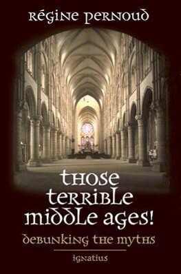 Those Terrible Middle Ages: Debunking the Myths als Taschenbuch
