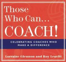 Those Who Can . . . Coach!: Celebrating Coaches Who Make a Difference als Taschenbuch