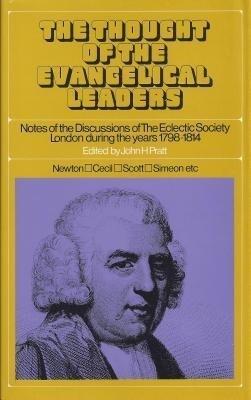 The Thought of the Evangelical Leaders: Notes of the Discussions of the Eclectic Society, London During the Years 1798-1814 als Buch