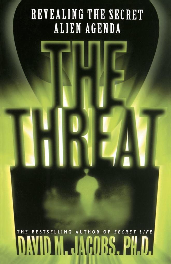 The Threat: Revealing the Secret Alien Agenda als Taschenbuch