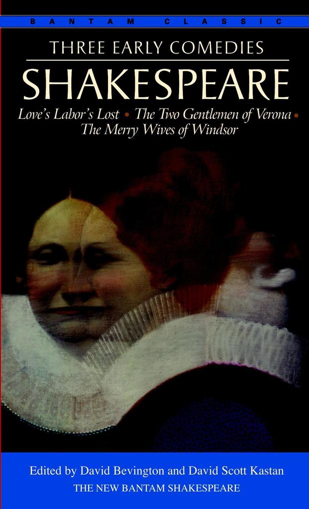 Three Early Comedies: Love's Labor's Lost, the Two Gentlemen of Verona, the Merry Wives of Windsor als Taschenbuch
