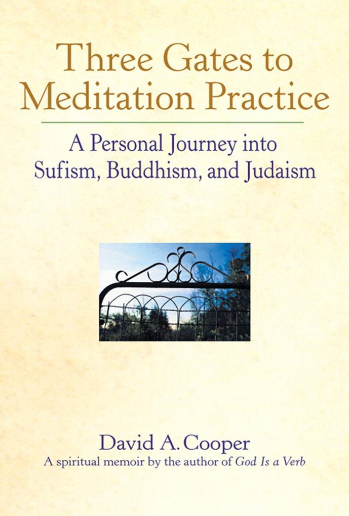 Three Gates to Meditation Practices: A Personal Journey Into Sufism, Buddhism and Judaism als Taschenbuch