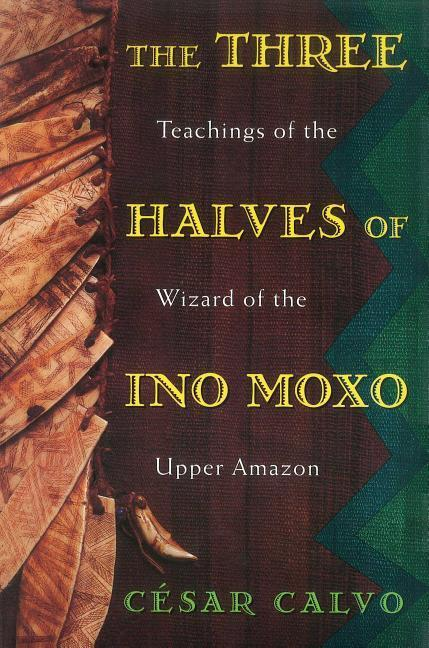Three Halves of Ino Moxo: Teachings of the Wizard of the Upper Amazon als Taschenbuch