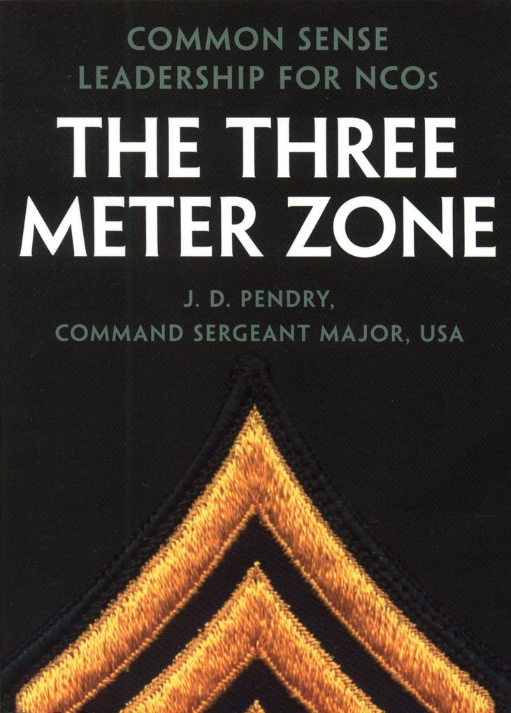 The Three Meter Zone: Common Sense Leadership for Ncos als Taschenbuch