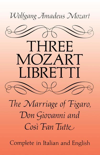 Three Mozart Libretti: The Marriage of Figaro, Don Giovanni and Cosi Fan Tutte, Complete in Italian and English als Taschenbuch