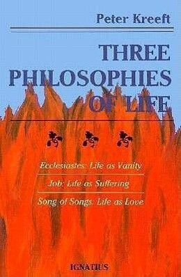 Three Philosophies of Life: Ecclesiastes--Life as Vanity, Job--Life as Suffering, Song of Songs--Life as Love als Taschenbuch