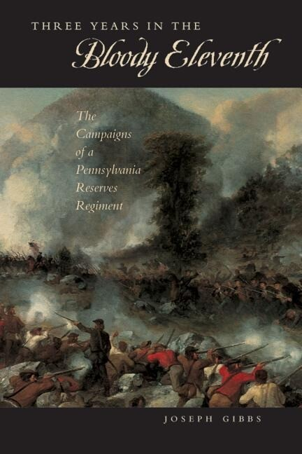 Three Years in the Bloody Eleventh: The Campaigns of a Pennsylvania Reserves Regiment als Buch