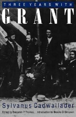 Three Years with Grant: As Recalled by War Correspondent Sylvanus Cadwallader als Taschenbuch