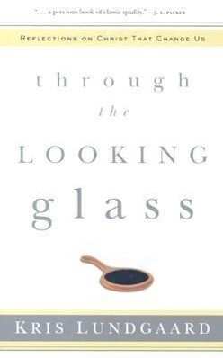 Through the Looking Glass: Reflections on Christ That Change Us als Taschenbuch