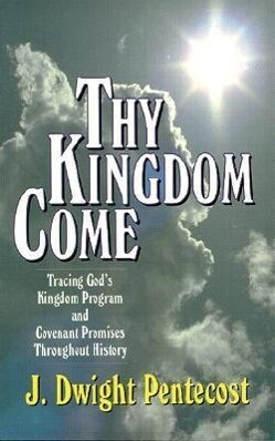 Thy Kingdom Come: Tracing God's Kingdom Program and Covenant Promises Throughout History als Taschenbuch
