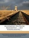 Allgemeine Deutsche Biographie ...: Auf Veranlassung ...