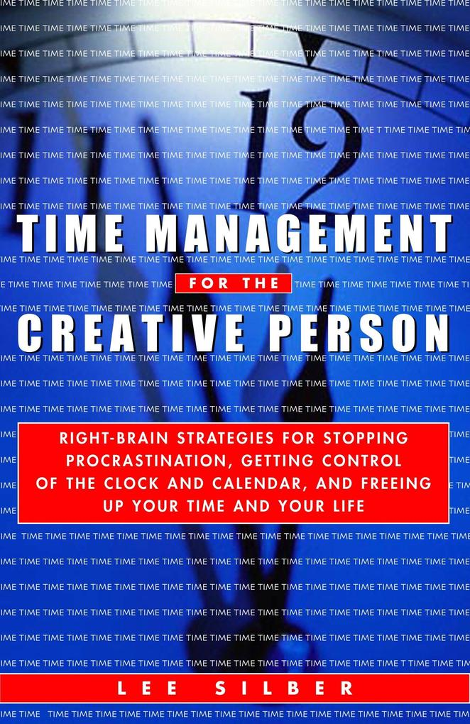 Time Management for the Creative Person: Right-Brain Strategies for Stopping Procrastination, Getting Control of the Clock and Calendar, and Freeing U als Taschenbuch