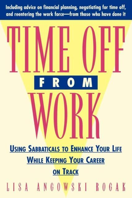 Time Off from Work: Using Sabbaticals to Enhance Your Life While Keeping Your Career on Track als Taschenbuch