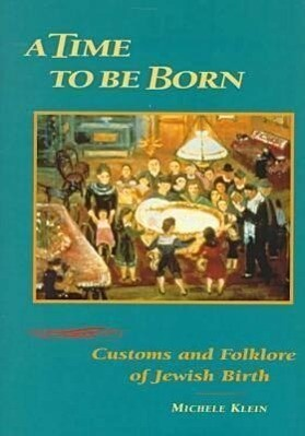 A Time to Be Born: Customs and Folklore of Jewish Birth als Buch
