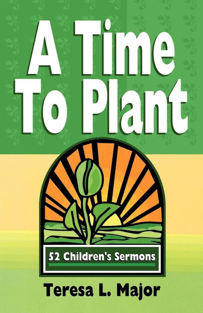 A Time to Plant: 52 Children's Sermons als Taschenbuch
