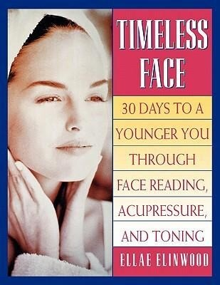Timeless Face: Thirty Days to a Younger You Through Face Reading, Acupressure, and Toning als Taschenbuch
