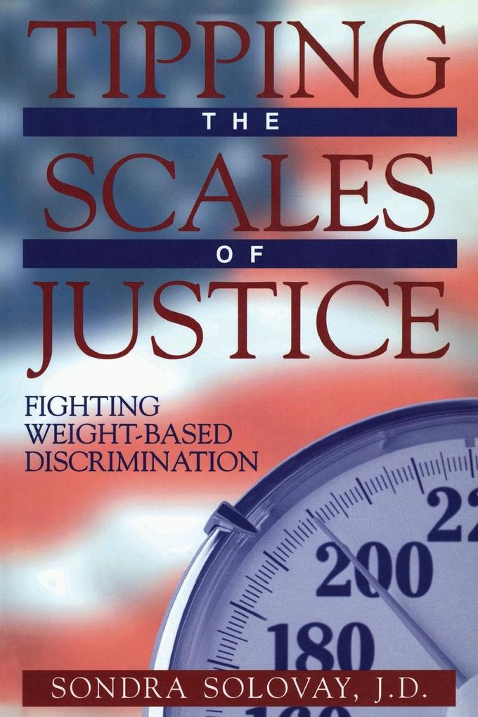 Tipping the Scales of Justice: Fighting Weight Based Discrimination als Taschenbuch