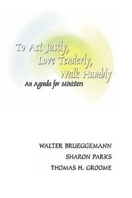 To ACT Justly, Love Tenderly, Walk Humbly: An Agenda for Ministers als Taschenbuch