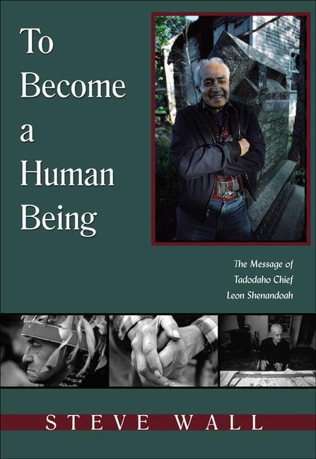 To Become a Human Being: The Message of Tadodaho Chief Leon Shenandoah als Taschenbuch