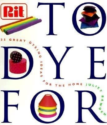 To Dye for: The Rit Book of Creative Dying Projects als Taschenbuch