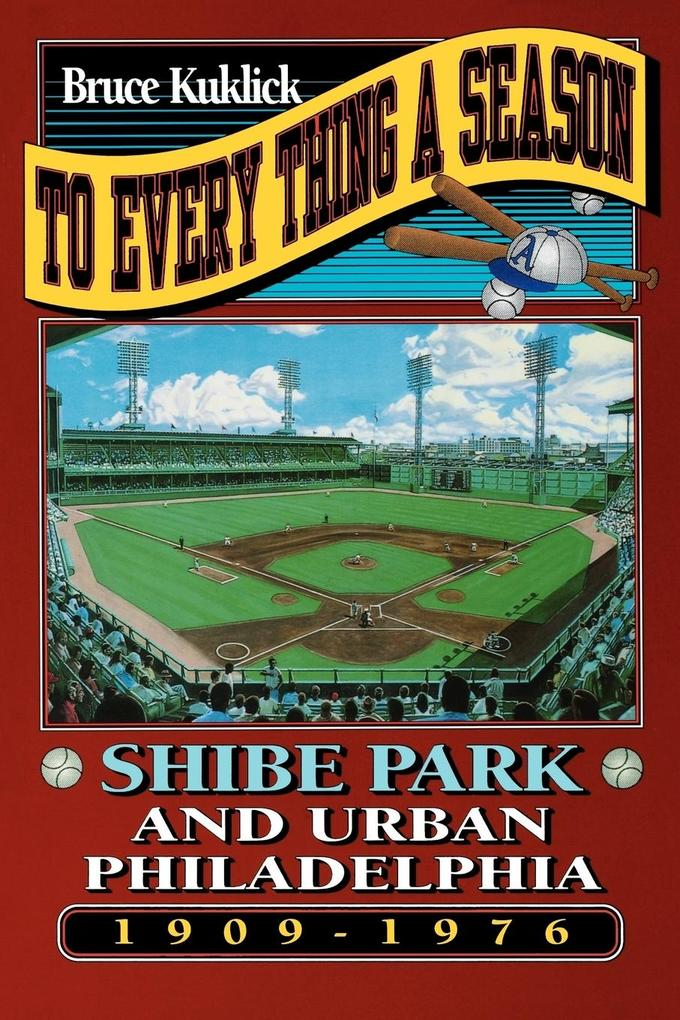 To Every Thing a Season: Shibe Park and Urban Philadelphia, 1909-1976 als Taschenbuch