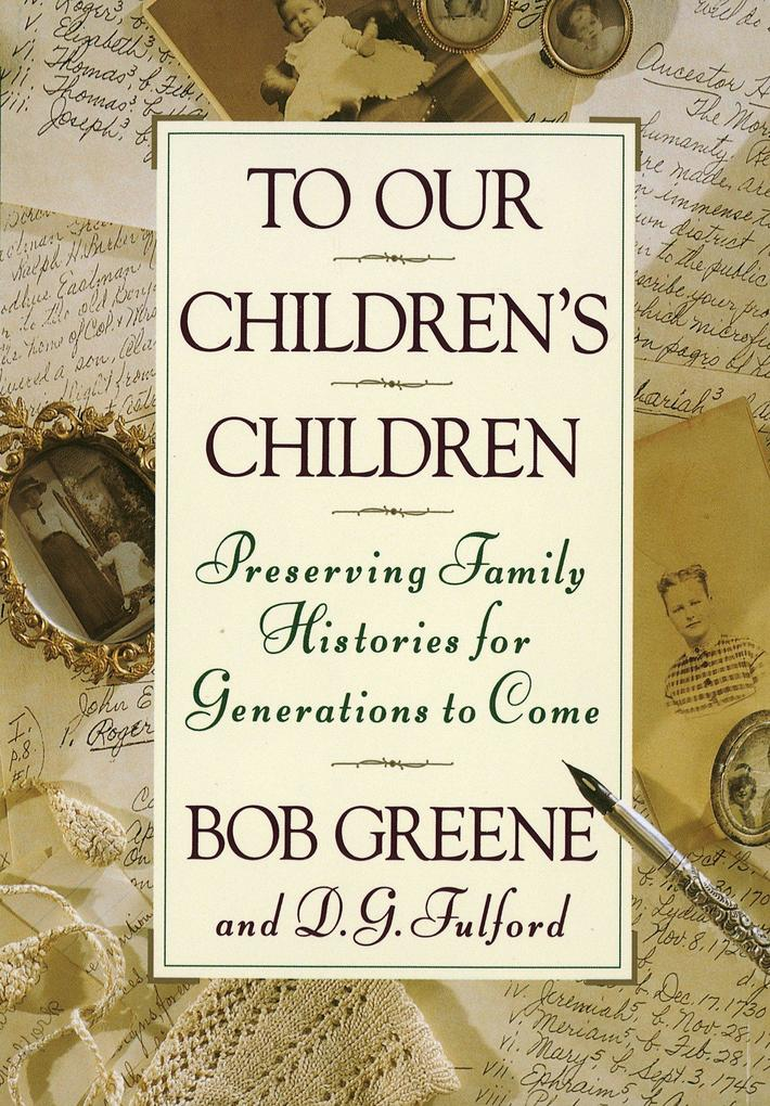 To Our Children's Children: Preserving Family Histories for Generations to Come als Buch