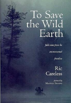 To Save the Wild Earth: Field Notes from the Environmental Frontline als Taschenbuch