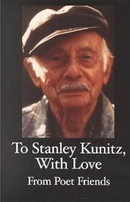 To Stanley Kunitz, with Love: from poet friends for his 96th birthday als Taschenbuch