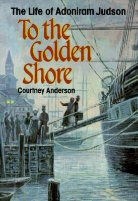 To the Golden Shore: The Life of Adoniram Judson als Taschenbuch