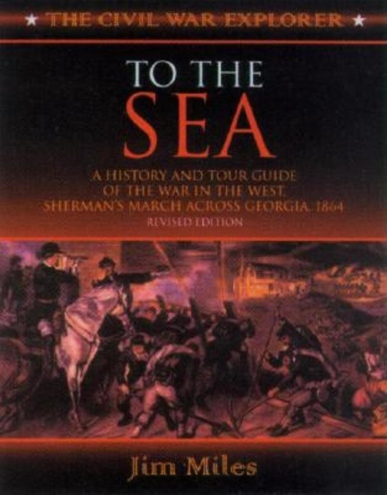 To the Sea: A History and Tour Guide of the War in the West, Sherman's March Across Georgia and Through the Carolinas, 1864-1865 als Taschenbuch