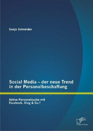 Social Media - der neue Trend in der Personalbeschaffung: Aktive Personalsuche mit Facebook, Xing & Co.? als Buch